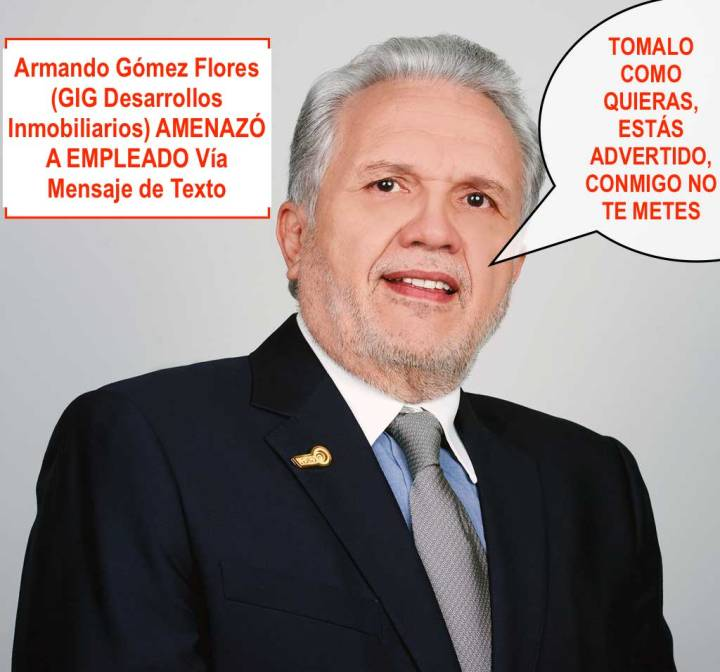 Armando Gomez Flores de GIG Desarrollos Inmobiliarios AMENAZO VÍA MENSAJE DE TEXTO al Empleado que Denuncio Ser Victima de Agresiones Psicológicas y Físicas del Gerente de la Rioja
