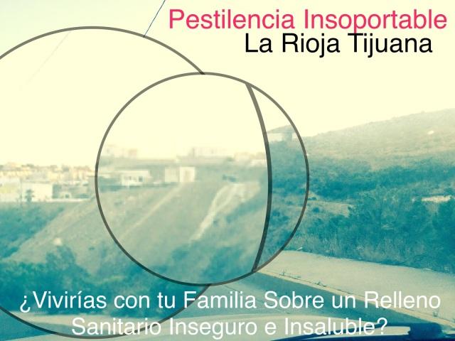 Rellenos Sanitarios Pestilentes y Putrefactos son los Terrenos Donde Se Construye la Segunda Etapa de La Rioja Tijuana, en la vaporear express para el próximo gobierno, la zona de Colinas de California, en donde el hartazgo de clientes para con la inmobiliaria GIG DESARROLLOS INMOBILIARIOS Crece a razón del mal olor que se percibe ya a kilómetros.