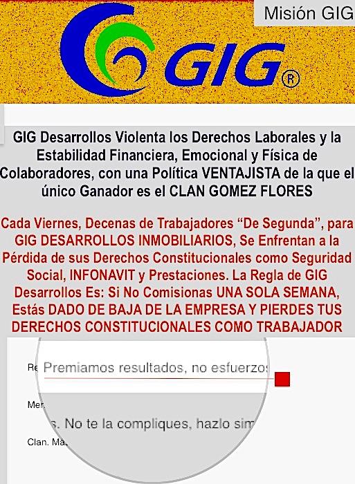 GIG DESARROLLOS INMOBILIARIOS SIN VALORES LOS MUEVE A LOS GOMEZ FLORES LA TRANZA Y EL TRAFICO DE INFLUENCIAS PARA EVADIR LA JUSTICIA, ESCLAVISAN A MEXICANOS A TRAVES DE POLITICAS CORRUPT